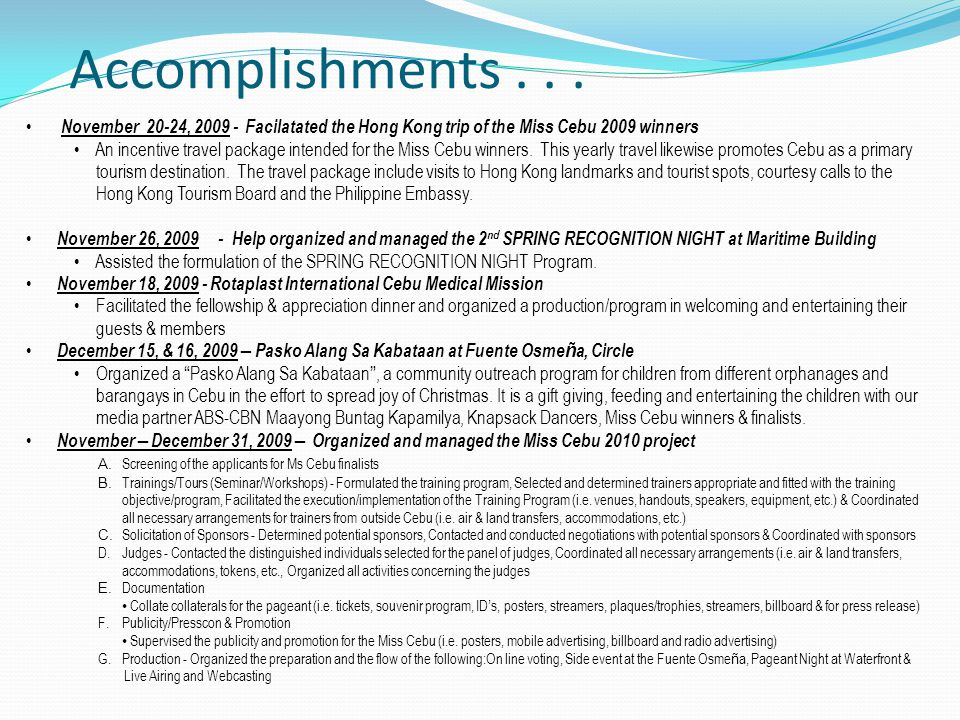Accomplishments... November 20-24, 2009 - Facilatated the Hong Kong trip of the Miss Cebu 2009 winners An incentive travel package intended for the Mi