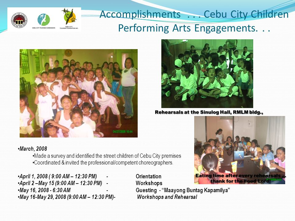 Accomplishments... Cebu City Children Performing Arts Engagements... March, 2008 Made a survey and identified the street children of Cebu City premise