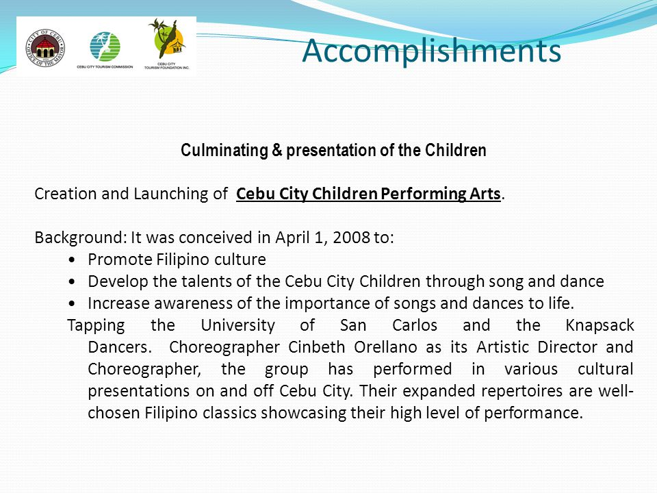 Accomplishments Culminating & presentation of the Children Creation and Launching of Cebu City Children Performing Arts. Background: It was conceived