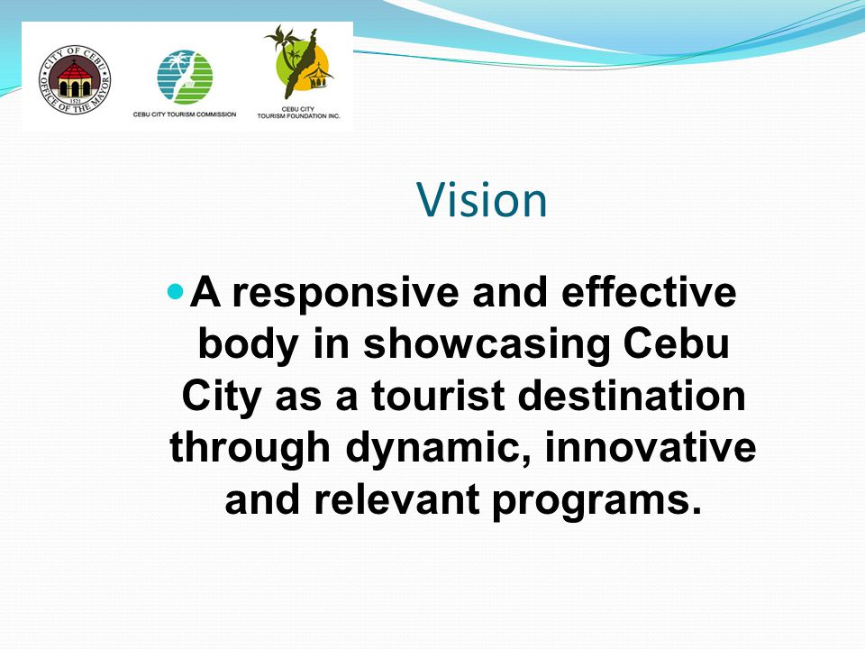 Vision A responsive and effective body in showcasing Cebu City as a tourist destination through dynamic, innovative and relevant programs.