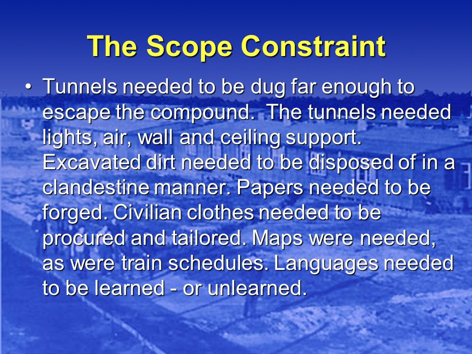 The Scope Constraint Tunnels needed to be dug far enough to escape the compound.