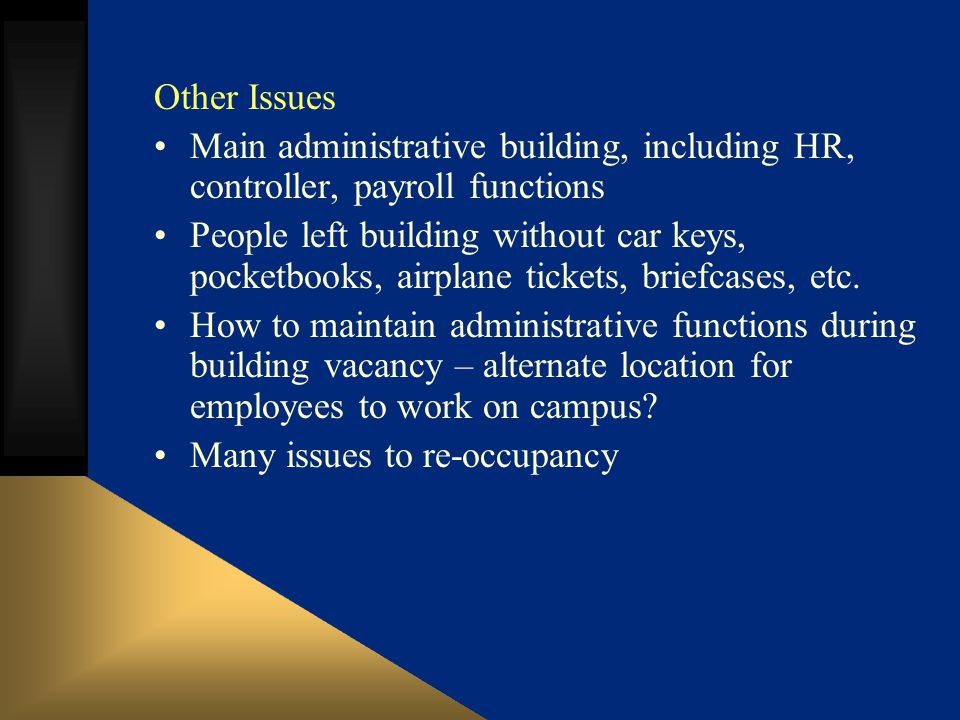 Other Issues Main administrative building, including HR, controller, payroll functions People left building without car keys, pocketbooks, airplane tickets, briefcases, etc.