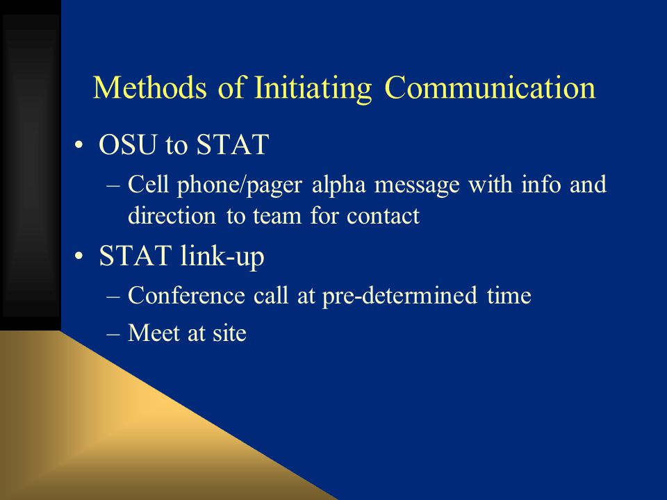 Methods of Initiating Communication OSU to STAT –Cell phone/pager alpha message with info and direction to team for contact STAT link-up –Conference call at pre-determined time –Meet at site