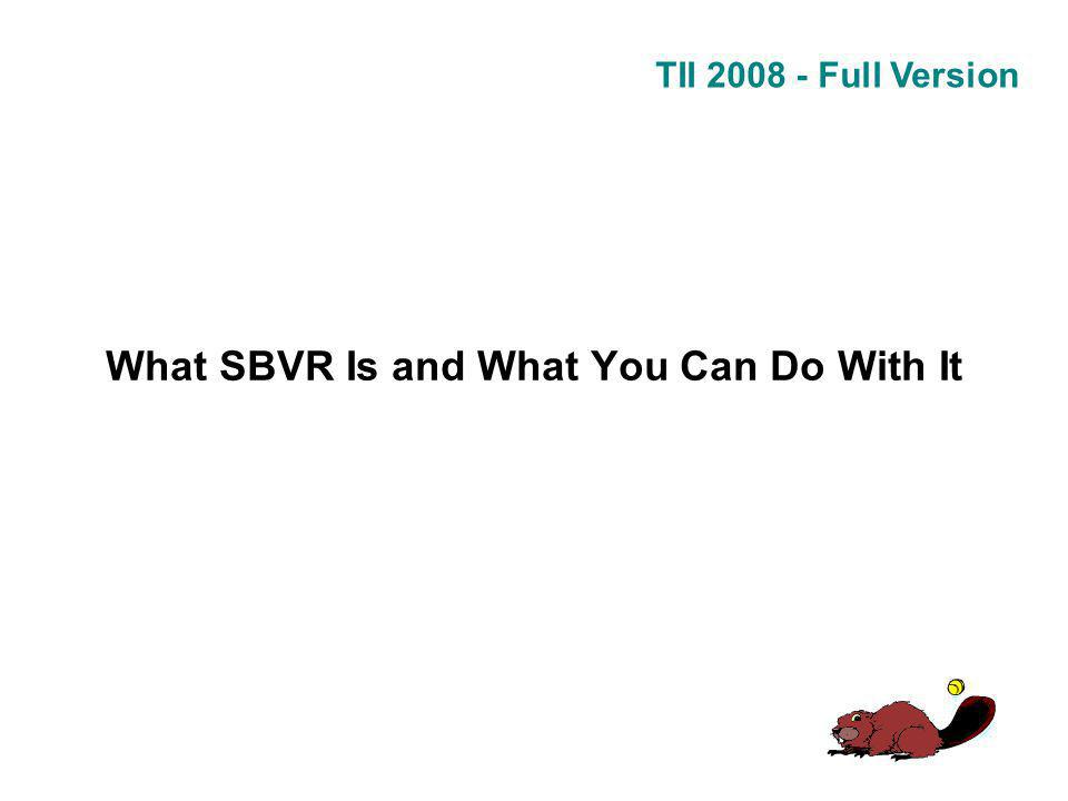TII 2008 - Full Version What SBVR Is and What You Can Do With It