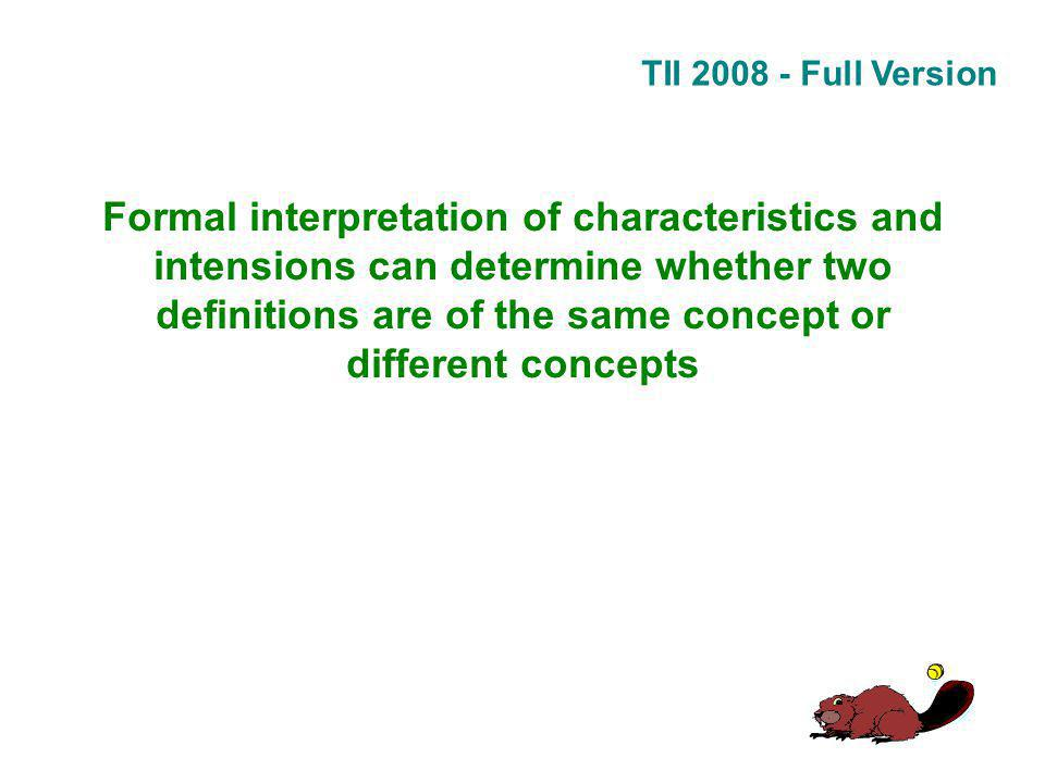 TII 2008 - Full Version Formal interpretation of characteristics and intensions can determine whether two definitions are of the same concept or different concepts