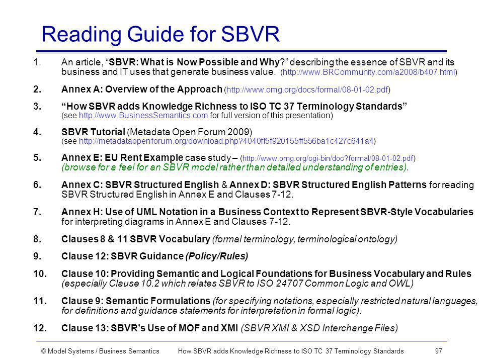 © Model Systems / Business SemanticsHow SBVR adds Knowledge Richness to ISO TC 37 Terminology Standards97 Reading Guide for SBVR 1.An article, SBVR: What is Now Possible and Why.