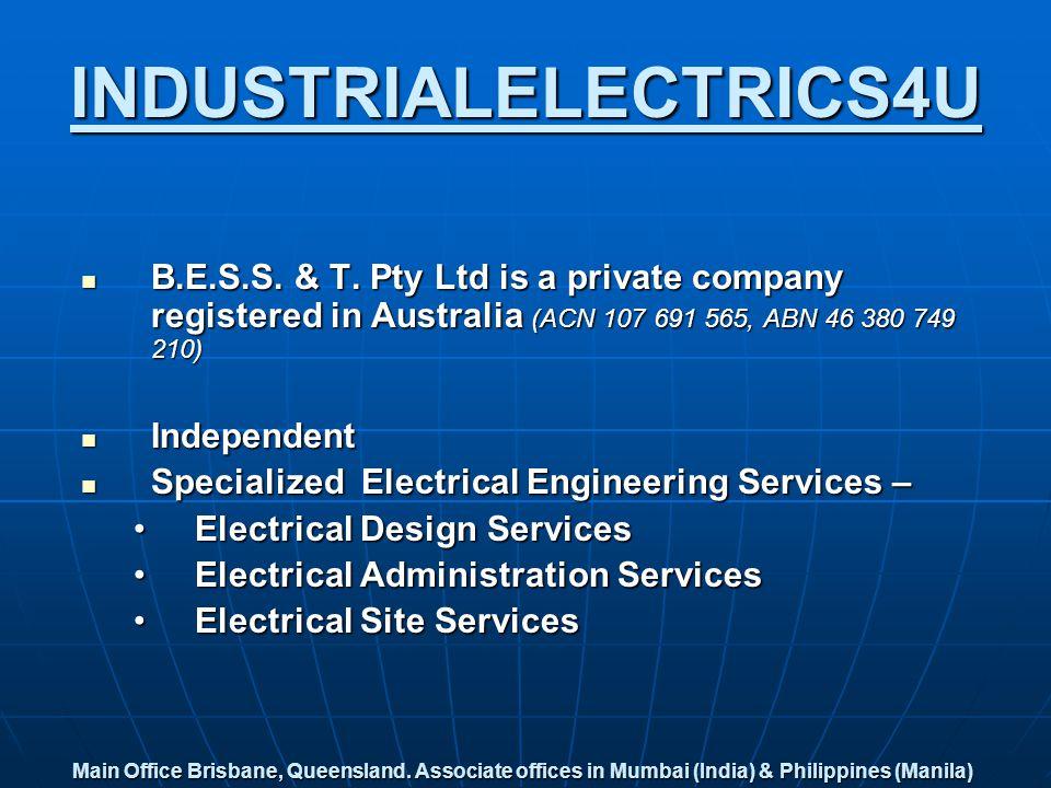 INDUSTRIALELECTRICS4U B.E.S.S. & T. Pty Ltd is a private company registered in Australia (ACN 107 691 565, ABN 46 380 749 210) B.E.S.S. & T. Pty Ltd i