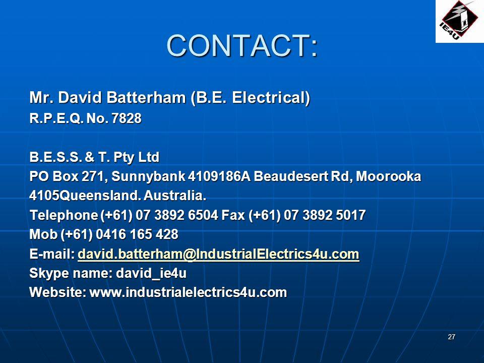 27 CONTACT: Mr. David Batterham (B.E. Electrical) R.P.E.Q. No. 7828 B.E.S.S. & T. Pty Ltd PO Box 271, Sunnybank 4109186A Beaudesert Rd, Moorooka 4105Q