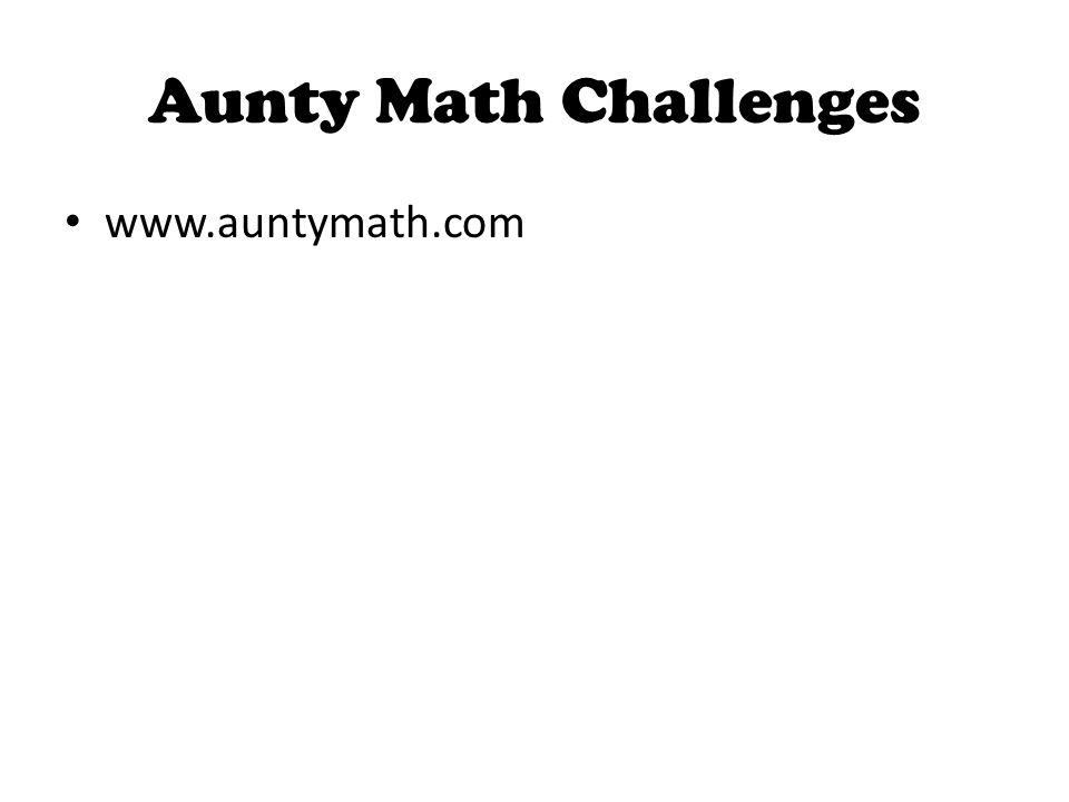 Aunty Math Challenges www.auntymath.com