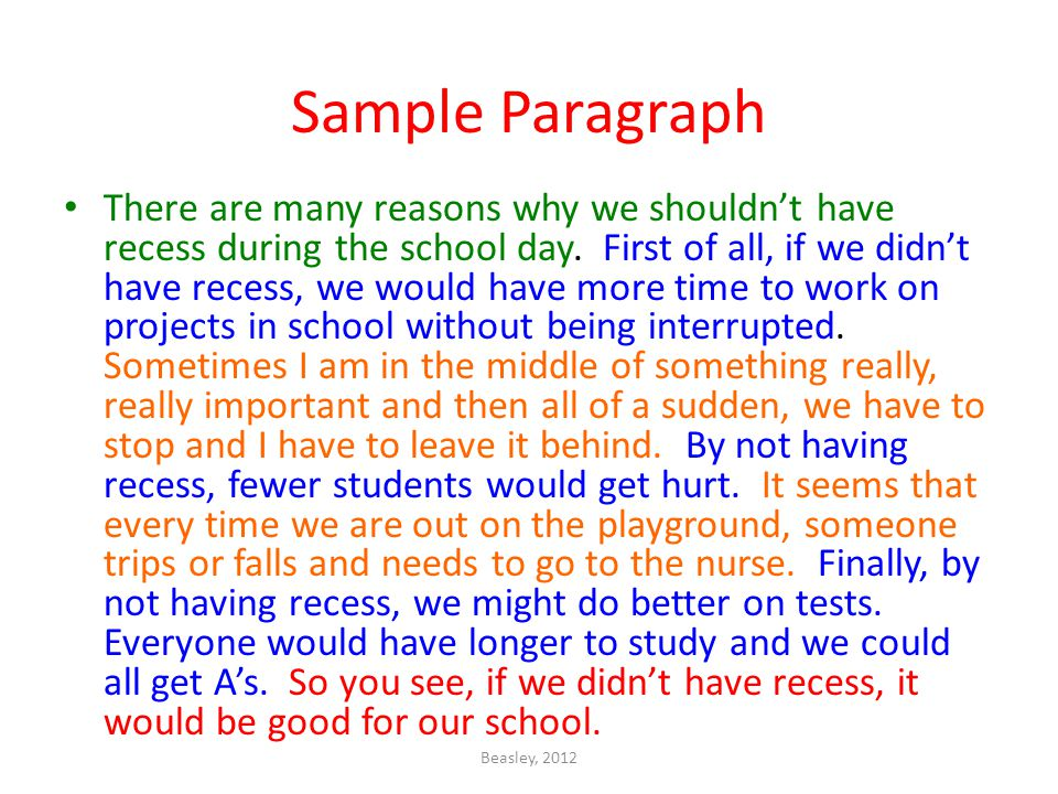 Sample Paragraph There are many reasons why we shouldnt have recess during the school day.