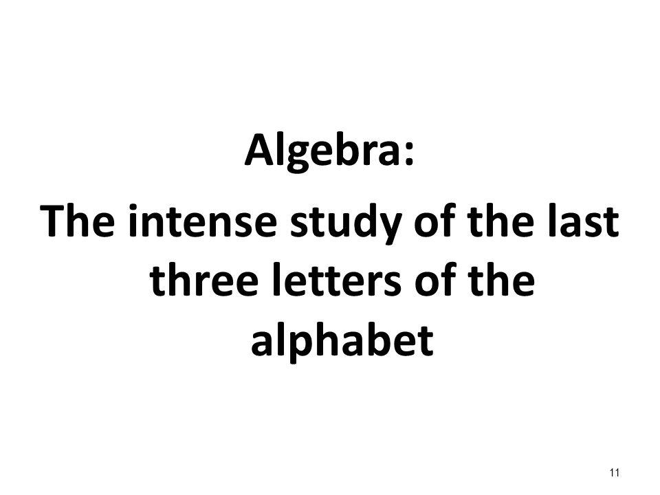 11 Algebra: The intense study of the last three letters of the alphabet