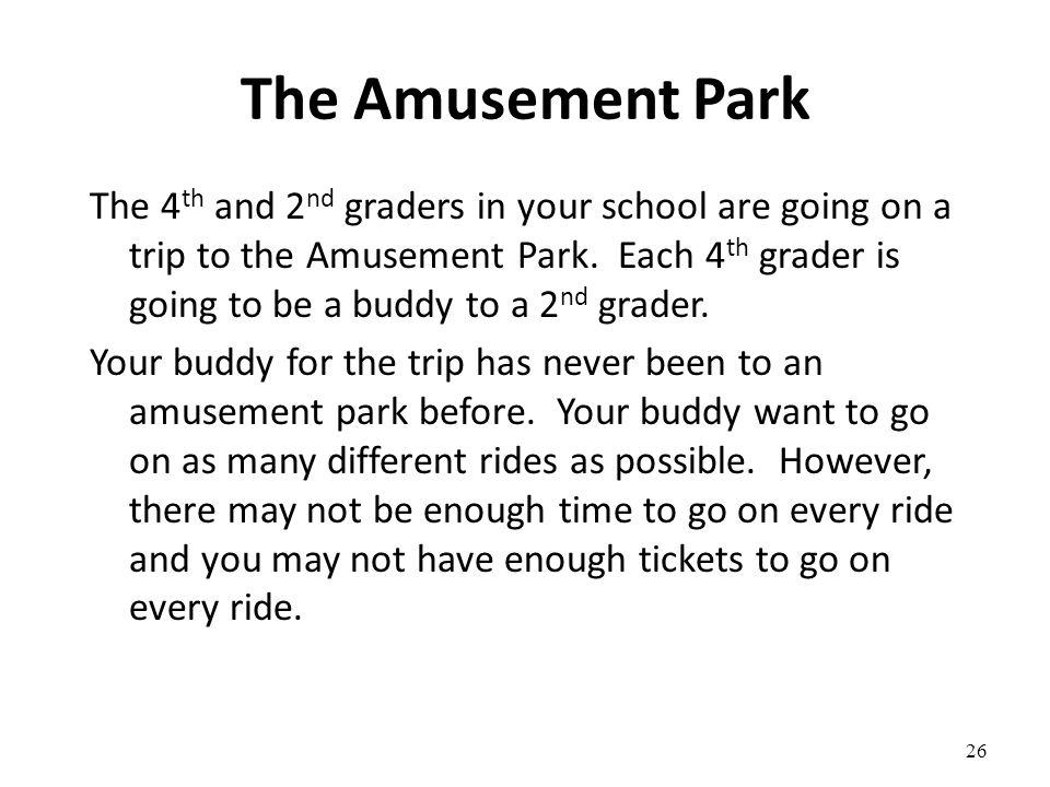 The Amusement Park The 4 th and 2 nd graders in your school are going on a trip to the Amusement Park. Each 4 th grader is going to be a buddy to a 2