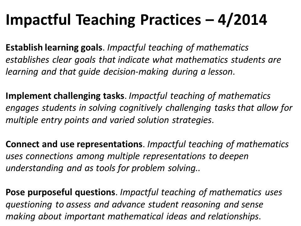 Impactful Teaching Practices – 4/2014 Establish learning goals. Impactful teaching of mathematics establishes clear goals that indicate what mathemati