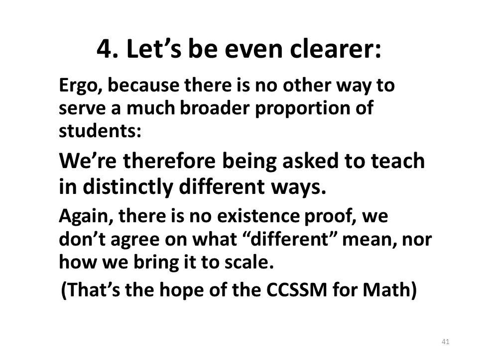 41 4. Lets be even clearer: Ergo, because there is no other way to serve a much broader proportion of students: Were therefore being asked to teach in