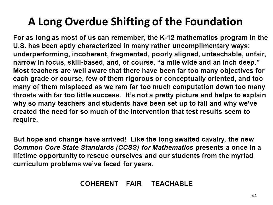 A Long Overdue Shifting of the Foundation For as long as most of us can remember, the K-12 mathematics program in the U.S. has been aptly characterize