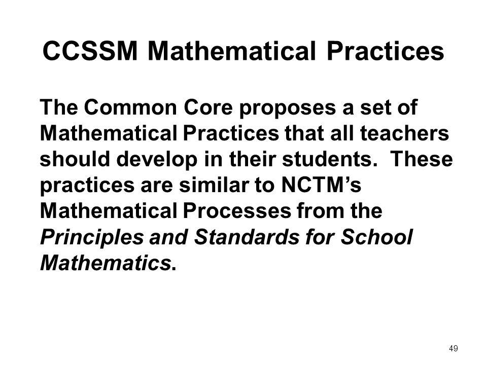 CCSSM Mathematical Practices The Common Core proposes a set of Mathematical Practices that all teachers should develop in their students. These practi
