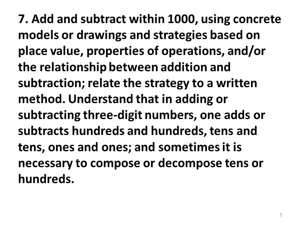 7. Add and subtract within 1000, using concrete models or drawings and strategies based on place value, properties of operations, and/or the relations