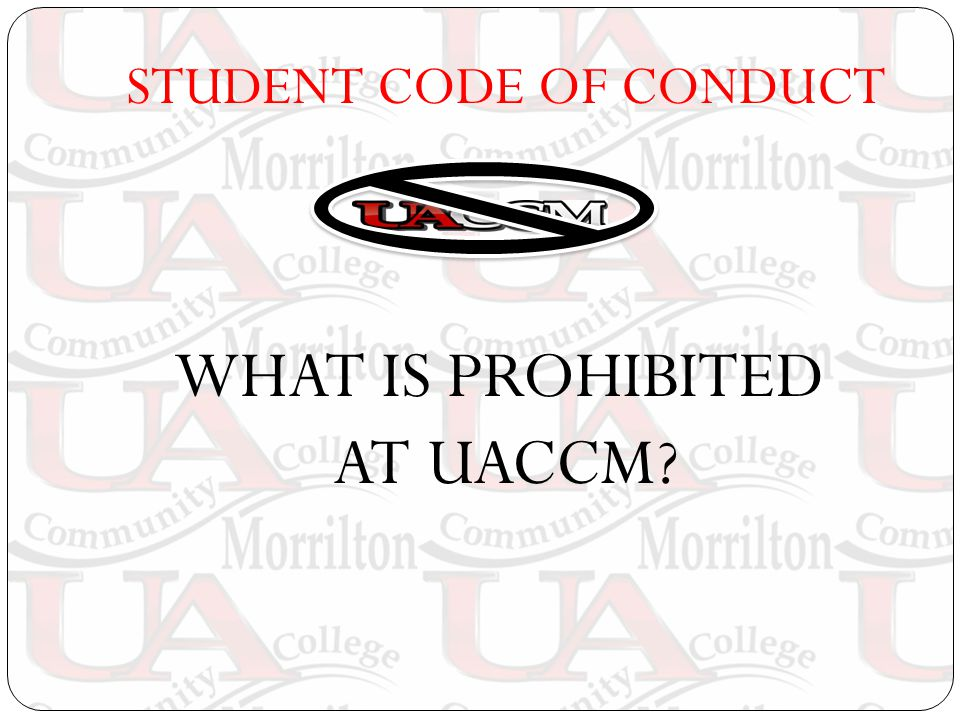 STUDENT CODE OF CONDUCT WHAT IS PROHIBITED AT UACCM