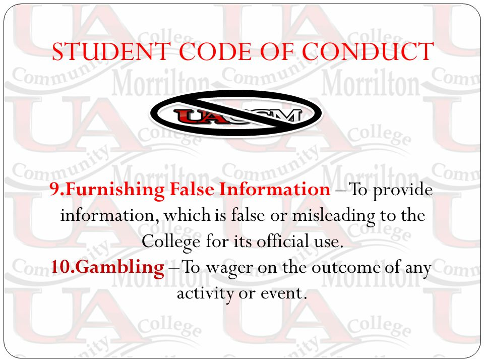 STUDENT CODE OF CONDUCT 9.Furnishing False Information – To provide information, which is false or misleading to the College for its official use.