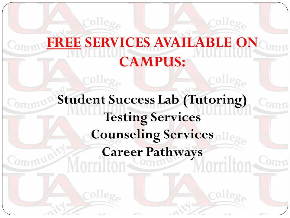 FREE SERVICES AVAILABLE ON CAMPUS: Student Success Lab (Tutoring) Testing Services Counseling Services Career Pathways