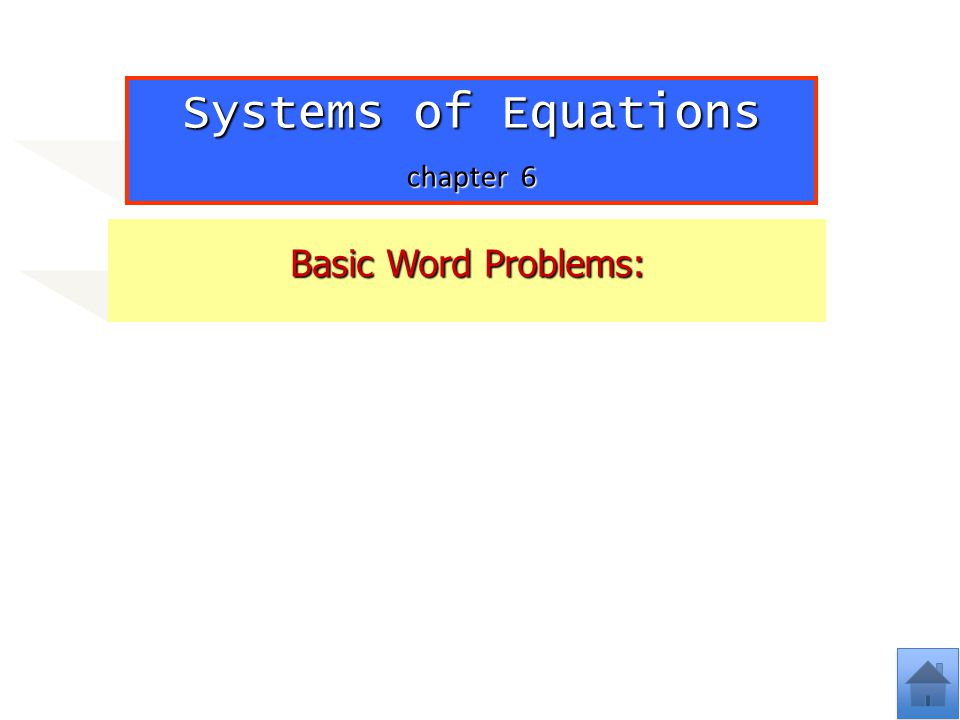 Systems of Equations chapter 6 Basic Word Problems:
