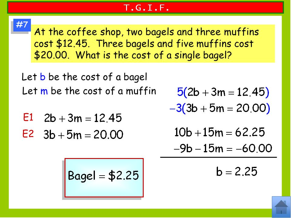 #7 At the coffee shop, two bagels and three muffins cost $12.45.