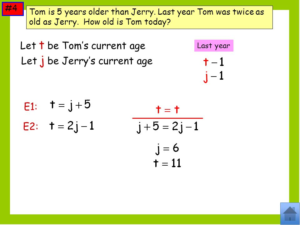 #4 Tom is 5 years older than Jerry.Last year Tom was twice as old as Jerry.