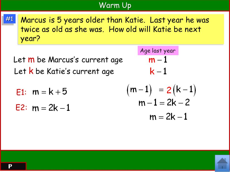 #1#1 Marcus is 5 years older than Katie.Last year he was twice as old as she was.
