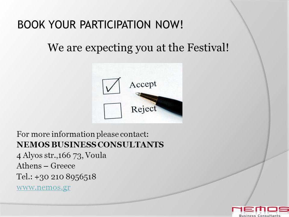 BOOK YOUR PARTICIPATION NOW! We are expecting you at the Festival! For more information please contact: NEMOS BUSINESS CONSULTANTS 4 Alyos str.,166 73
