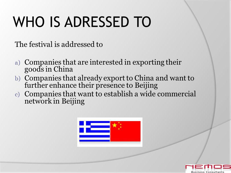 WHO IS ADRESSED TO The festival is addressed to a) Companies that are interested in exporting their goods in China b) Companies that already export to
