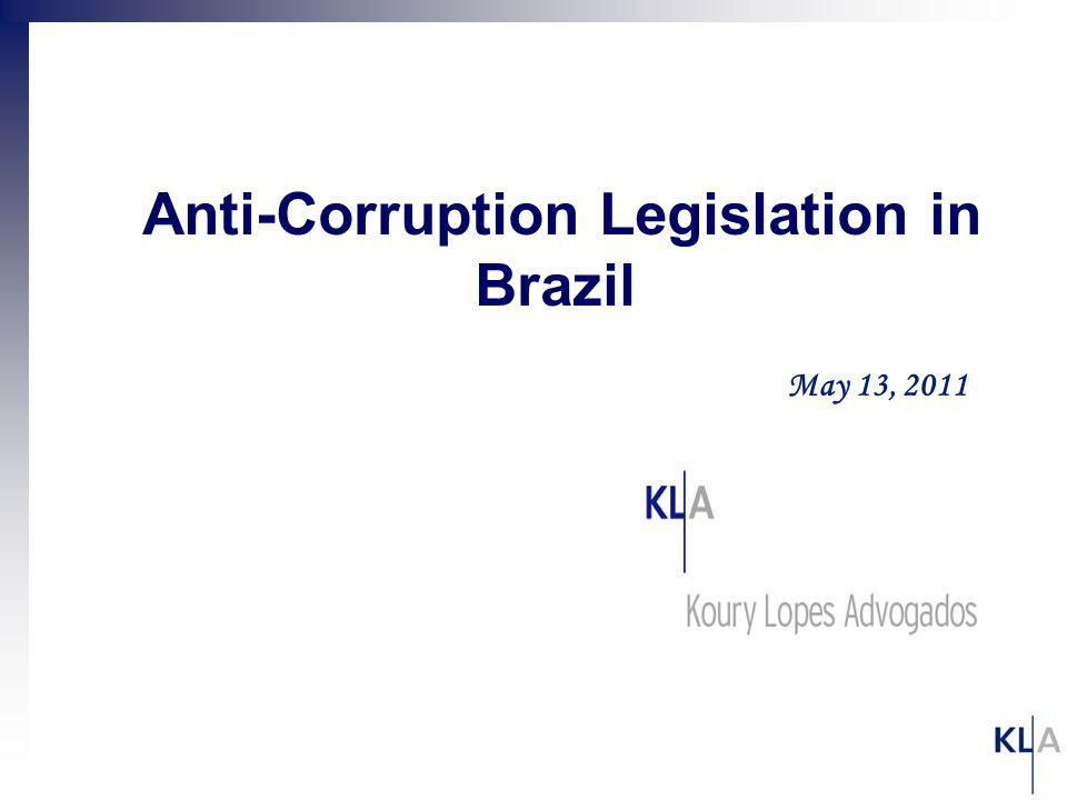 May 13, 2011 Anti-Corruption Legislation in Brazil
