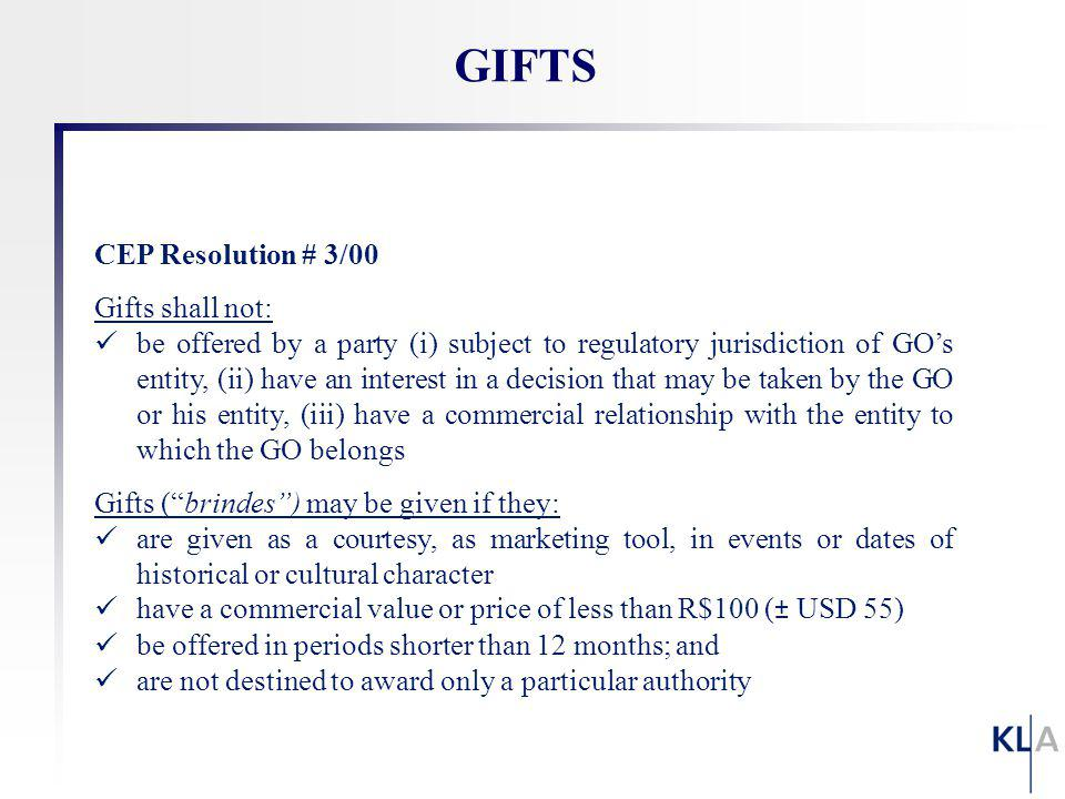 GIFTS CEP Resolution # 3/00 Gifts shall not: be offered by a party (i) subject to regulatory jurisdiction of GOs entity, (ii) have an interest in a de