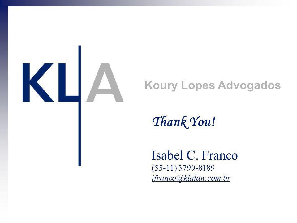 Koury Lopes Advogados Thank You! Isabel C. Franco (55-11) 3799-8189 ifranco@klalaw.com.br