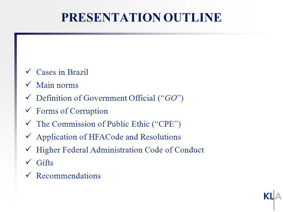 Cases in Brazil Main norms Definition of Government Official (GO) Forms of Corruption The Commission of Public Ethic (CPE) Application of HFACode and