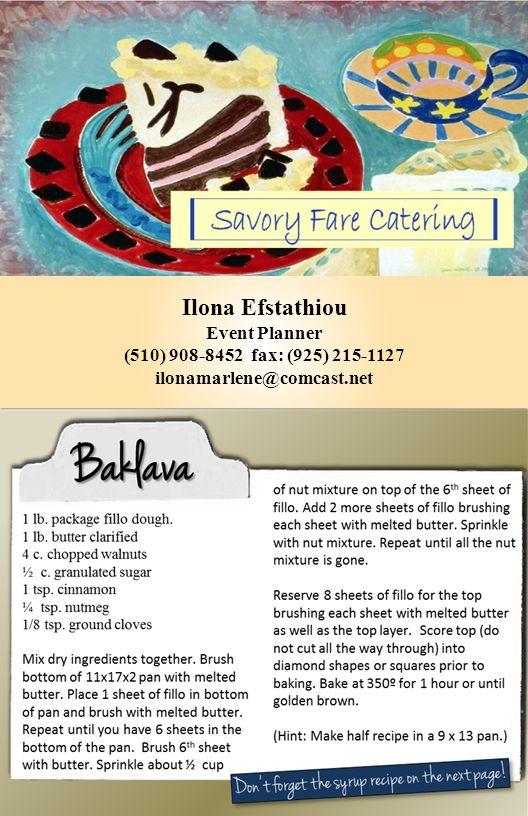 Ilona Efstathiou Event Planner (510) 908-8452 fax: (925) 215-1127 ilonamarlene@comcast.net Bakl ava 1 lb.