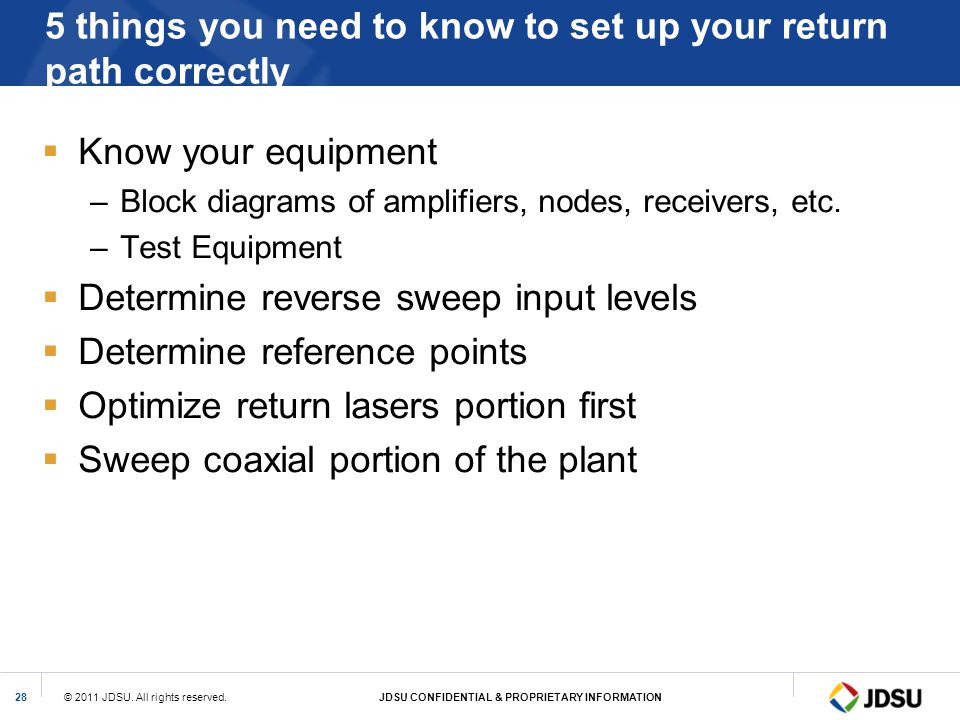 © 2011 JDSU. All rights reserved.JDSU CONFIDENTIAL & PROPRIETARY INFORMATION28 5 things you need to know to set up your return path correctly Know you