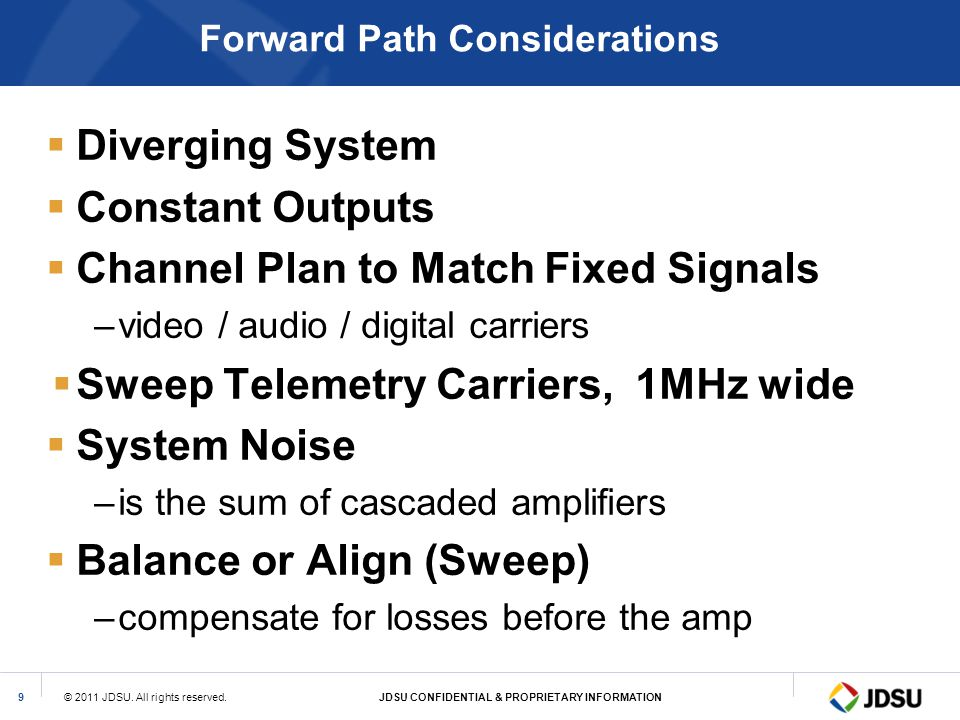 © 2011 JDSU. All rights reserved.JDSU CONFIDENTIAL & PROPRIETARY INFORMATION9 Forward Path Considerations Diverging System Constant Outputs Channel Pl
