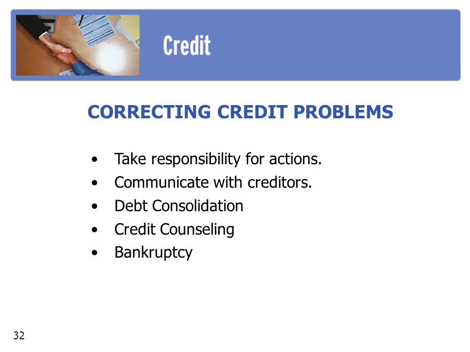 CORRECTING CREDIT PROBLEMS Take responsibility for actions.