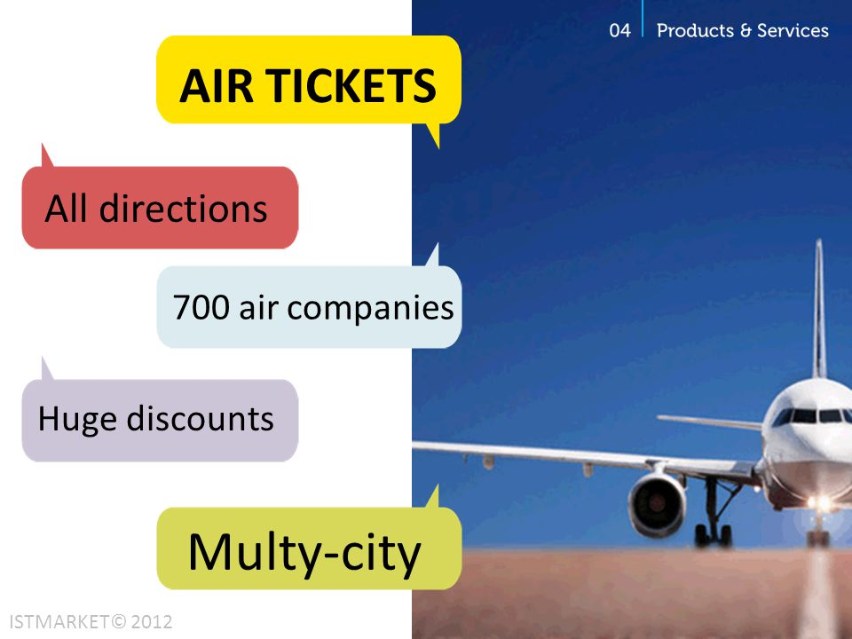 AIR TICKETS All directions 700 air companies Huge discounts Multy-city ISTMARKET© 2012