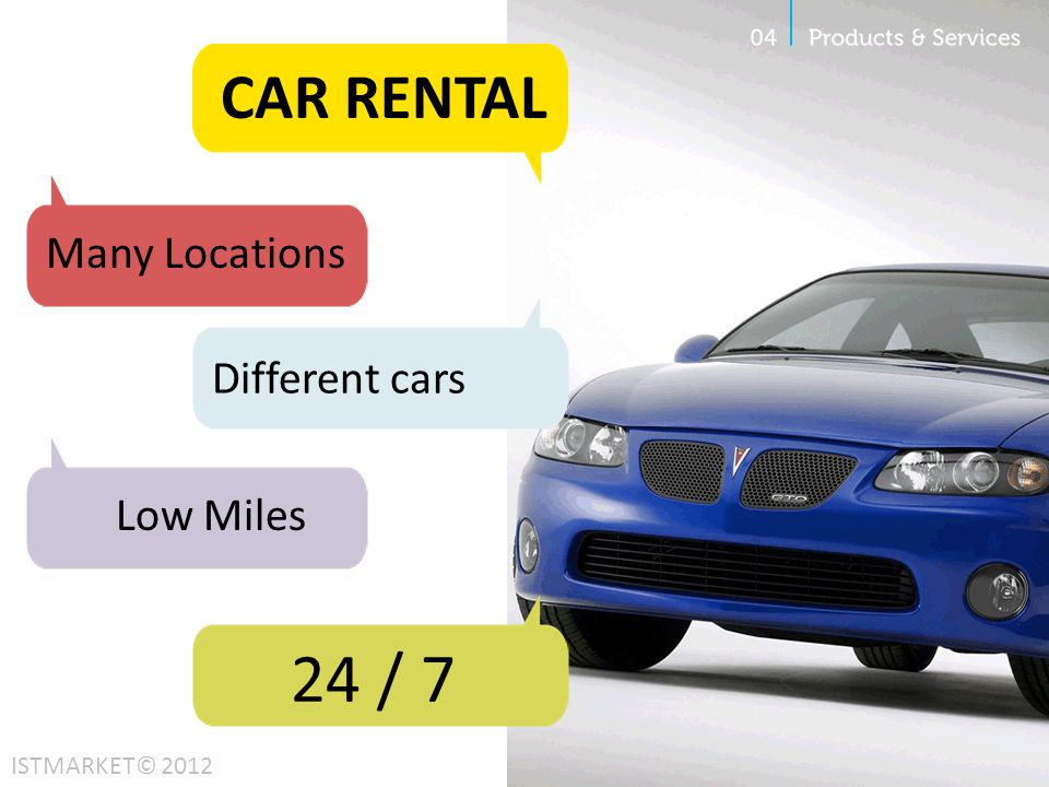 CAR RENTAL Many Locations Different cars Low Miles 24 / 7 ISTMARKET© 2012