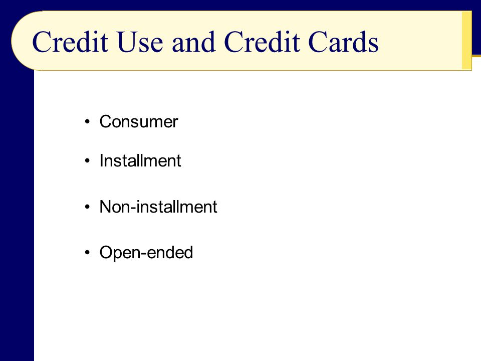 Credit Use and Credit Cards Consumer Installment Non-installment Open-ended