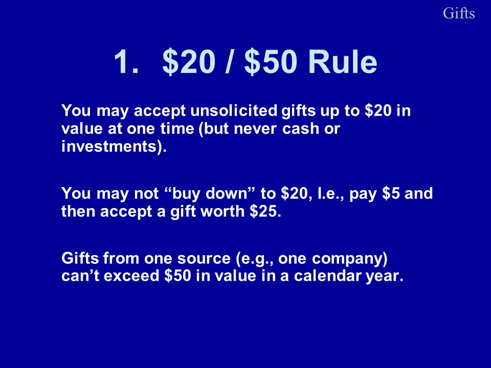 You may accept unsolicited gifts up to $20 in value at one time (but never cash or investments). You may not buy down to $20, I.e., pay $5 and then ac