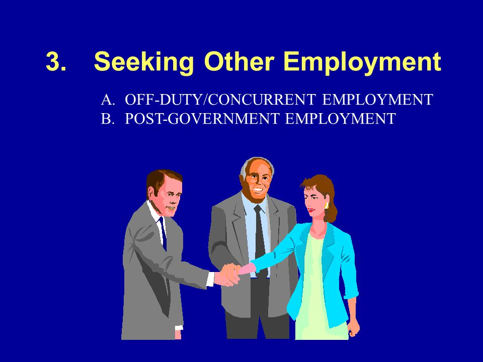 3.Seeking Other Employment A.OFF-DUTY/CONCURRENT EMPLOYMENT B.POST-GOVERNMENT EMPLOYMENT