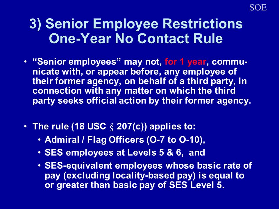 3) Senior Employee Restrictions One-Year No Contact Rule Senior employees may not, for 1 year, commu- nicate with, or appear before, any employee of t