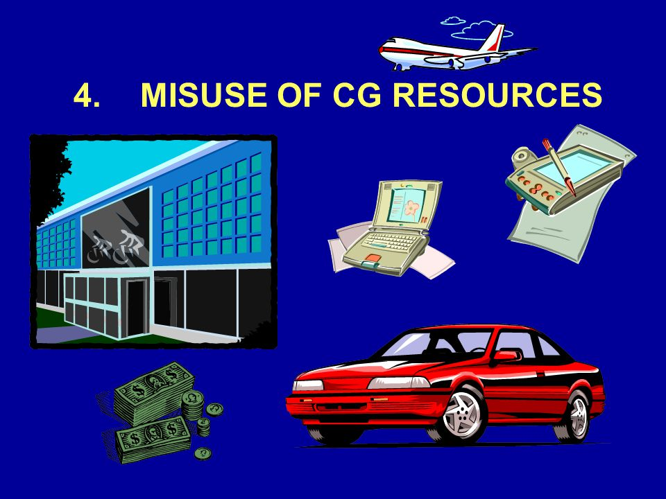 4.MISUSE OF CG RESOURCES