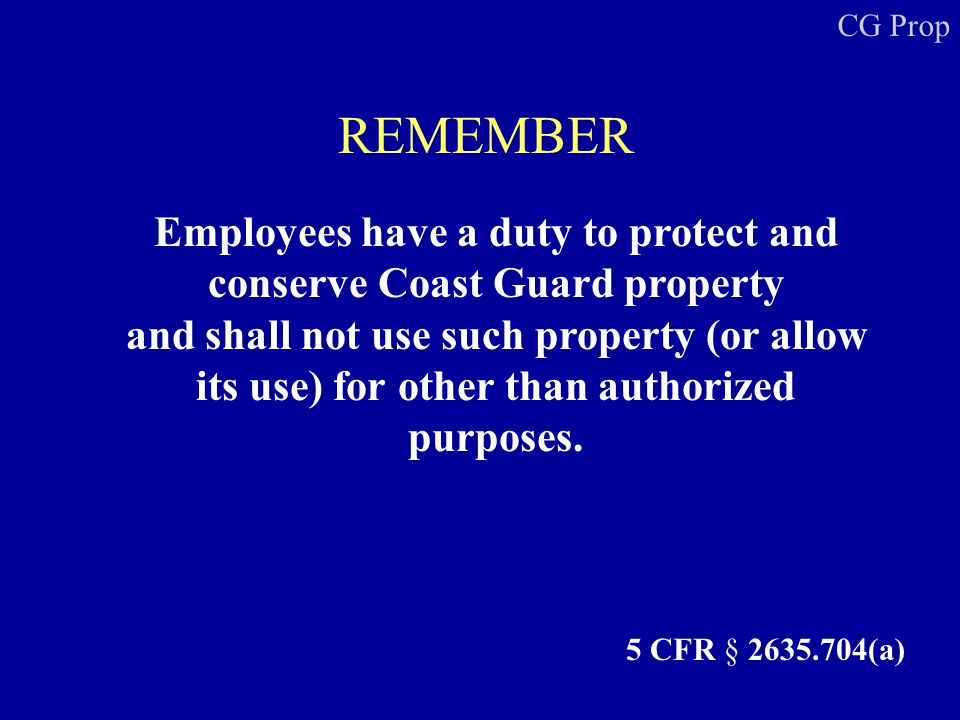 Employees have a duty to protect and conserve Coast Guard property and shall not use such property (or allow its use) for other than authorized purpos