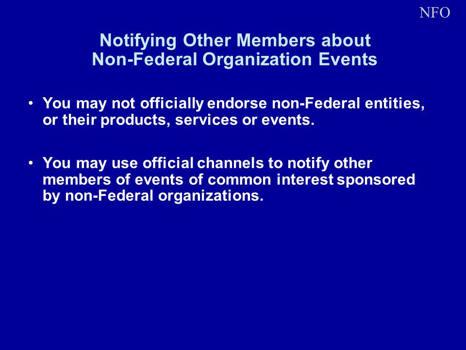 Notifying Other Members about Non-Federal Organization Events You may not officially endorse non-Federal entities, or their products, services or events.