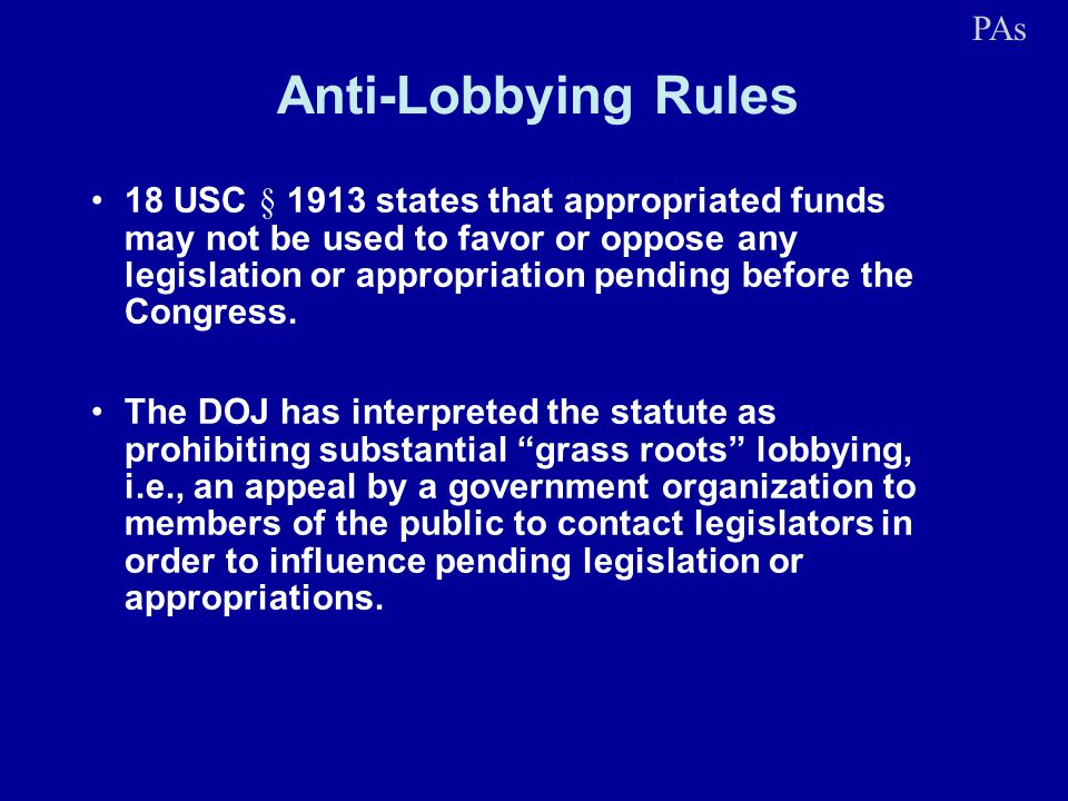 Anti-Lobbying Rules 18 USC § 1913 states that appropriated funds may not be used to favor or oppose any legislation or appropriation pending before th