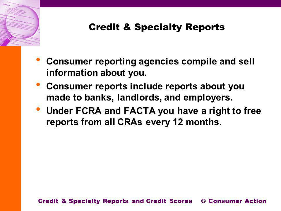 Credit & Specialty Reports Consumer reporting agencies compile and sell information about you.