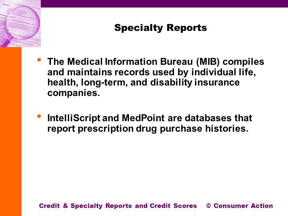 Specialty Reports The Medical Information Bureau (MIB) compiles and maintains records used by individual life, health, long-term, and disability insurance companies.
